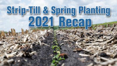Strip-Till & Spring Planting 2021 Recap